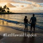 Let Hawaii Happen – #LetHawaiiHappen