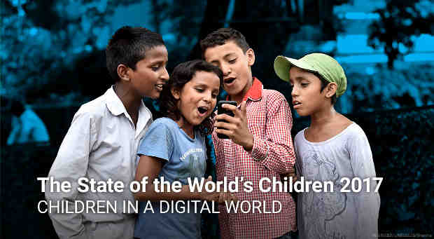 The State of the World's Children 2017: Children in a Digital World